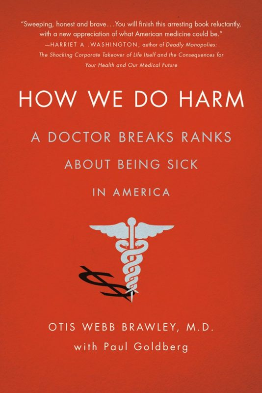 How We Do Harm: A Doctor Breaks Ranks About Being Sick in America by Otis Webb Brawley & Paul Goldberg